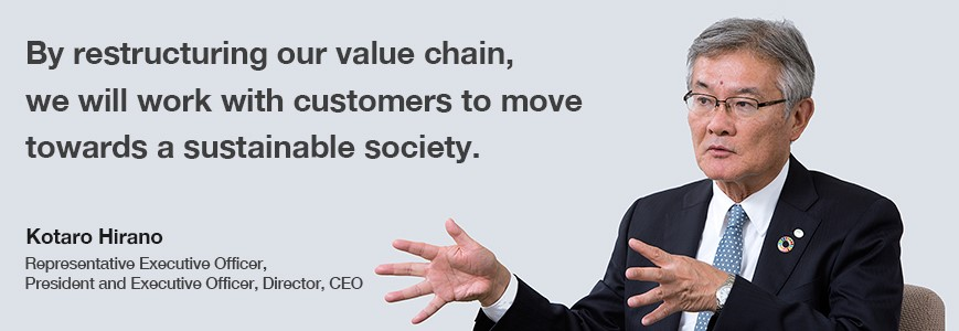 By restructuring our value chain, we will work with customers to move towards a sustainable society.